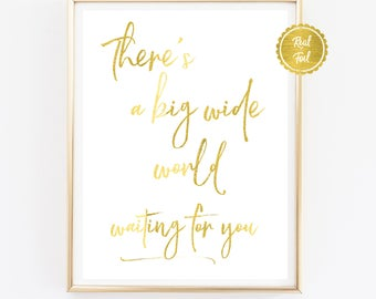 Travel Print / Theres a big wide world waiting for you / GOLD poster art / Cute Homewares Decor / Print Poster design / Inspiring quote font