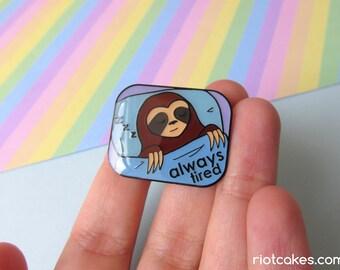 Always Tired Sloth Enamel Pin • Cute Sleepy Chronic Illness Spoonie Disability Mental Health