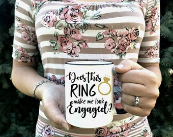 Does this ring make me look engaged? - Engagement Gift - Dishwasher Safe - Microwave Safe - Engagement Photo Prop - Gift for Bride Mug