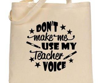 Don't Make Me Use My Teacher Voice Tote Bag | Teacher Gifts | Teacher Bags | Teacher Canvas Tote Bags | Gifts For Teachers | Teacher Bags