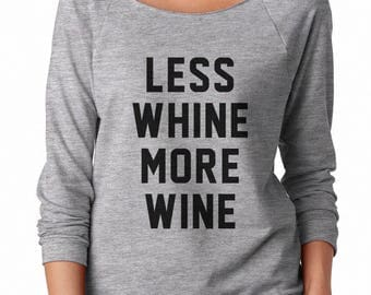 Less Whine More Wine Tshirt Party Gifts Funny Top Fashion Shirt Tumblr Sweatshirt Off Shoulder Sweatshirt Teen Sweatshirt Women Sweatshirt