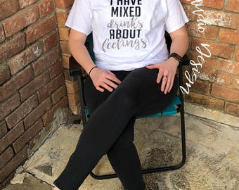 Mixed Drinks about feelings Tee, Gifts, drinking shirt