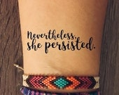 "Feminist Motto, ""Nevertheless, She Persisted"" Temporary Tattoo"