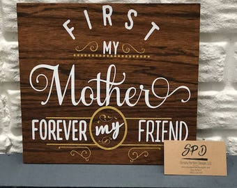 First My Mother Forever My Friend Wood Sign - Family signs inspirational plaques gifts for Mom's Day Wood Sign