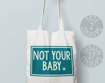 Not Your Baby, tote bag, shoulder bag, gift for her, gift for women, xmas present, activist, cause, she persisted, feminist af, resistance