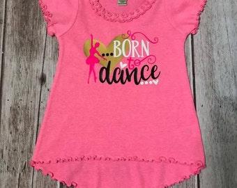 Born To Dance, Born to Dance Shirt, Girls Born To Dance Shirt, Ballet Shirt, Tap Shirt, Girls Ballet Shirt, Girls Tap Shirt, Jazz Shirt