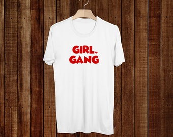 Girl Gang TShirt - Local Girl Gang - Feminist - Shirt - Unisex - Outfit - Cute Girl Squad - T-Shirt - Best Selling Shirt - Women's Rights