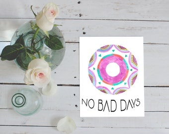 No Bad Days inspirational quote poster, printables, printable wall art, unique gift, best friend gift, gift for mother, boho home decor