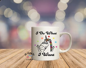 I do what I want, Unicorn Mug,  offensive mugs, funny mug, sublimated mug,