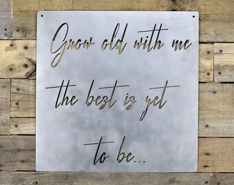 Grow Old With Me The Best Is Yet To Be Metal Sign