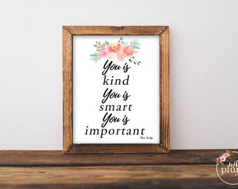 You is kind, you is smart, you is important- the help - Printable Instant Download