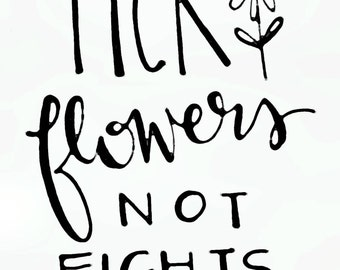 Pick Flowers Not Fights Printable Art