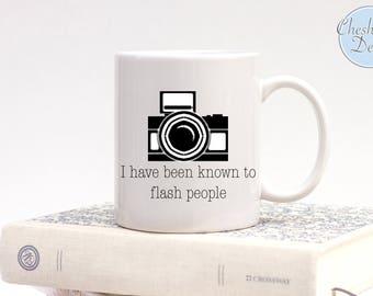I Have Been Known To Flash People, Camera Mug, Humour Mug, Flash Mug, Photography Mug, Funny Photography Mug,