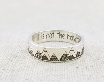 Inspiration - Travel Gift - Mountain Ring - Band - Inspirational Jewelry  - It is not the mountain we conquer - Silver Ring - Wedding Band