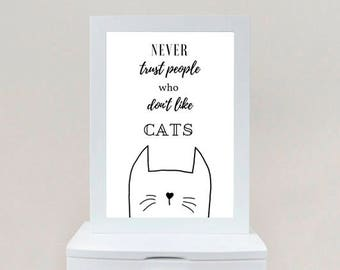 Never Trust People Who Don't Like Cats, Cat Lover Gift, Present for Cat Lover, Cat Wall Art, Cat Print