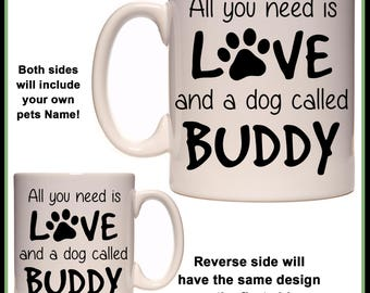 "Personalised ""All you need is Love, and a Dog called"" Mug - Ceramic Tea / Coffee Cup - With Any Pets name - Gift Idea - Cat"