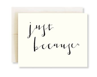 Just Because Card / Calligraphy Font Card / Card for Boyfriend / Card for Husband / Bff Card / Friendship Card / Card for Him / Card for Her