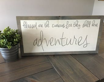 Blessed are the curious for they shall have ADVENTURES / ADVENTURE  wood sign
