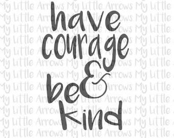SALE- Have courage & be kind SVG, DXF, Eps, png Files for Cutting Machines Cameo or Cricut // childrens svg // toddler shirt diy // song lyr