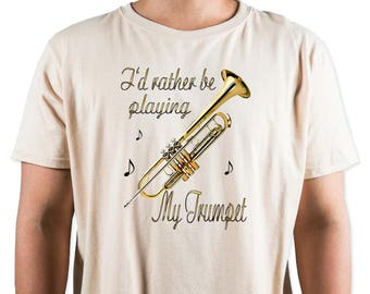 I'd Rather Be Playing My Trumpet T-Shirt