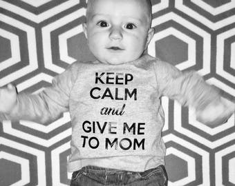 keep calm and give me to mom - baby onesie