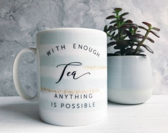 With enough Tea Anything is Possible Mug with Stripe Detail - Tea Mug - Coffee Mug - Tea Lover