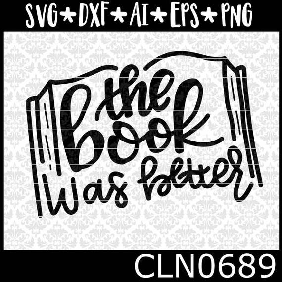 CLN0689 The Book Was Better Library Book Nerd Reading Nook  SVG DXF Ai Eps PNG Vector Instant Download Commercial Cut File Cricut Silhouette
