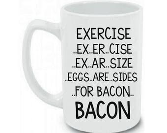 Funny Coffee Mug   Eggs and Bacon Coffee  Mug Exercise   Eggs are side for Bacon Coffee Mug Cup 15 oz   Birthday Mug   Valentine Mug