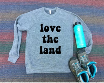 Love The Land Sweatshirt - Hiking Shirt - Camping Shirt - Unisex Adult Clothing- GRAY Sweatshirt - National Parks - Get Outside - Sweatshirt