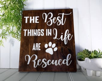 The Best Things In Life Are Rescued, Rescue Dog, Dog Lover Gift, Pet Rescue, Animal Adoption, Gift For Pet Owner, Pet Sign, Animal Rescue