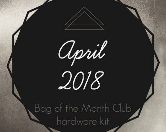 Bag of the Month Club - April 2018 Hardware Kit