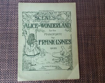 Scenes from Alice in Wonderland for the Pianoforte by Frank Lynes The Arthur P. Schmidt Co New York Vintage Sheet Music from 1908