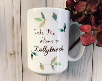 "Outlander Inspired Coffee Mug - ""Take Me Home to Lallybroch"""