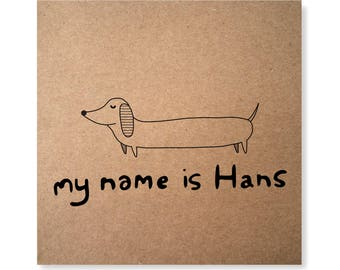 My Name is Hans Illustrated Greeting Card, Dachshund Card, Sausage Dog Card