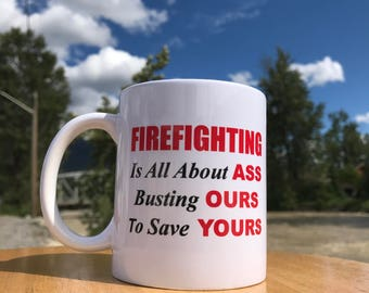 Firefighting is all about ass! Busting ours to save yours! Funny Coffee Mug ~ 11oz or 15oz Size
