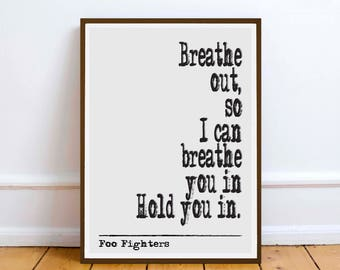 Foo Fighters - Breathe Out - Everlong - quote - Lyric Art Typography music Print Poster romance love friendship gift