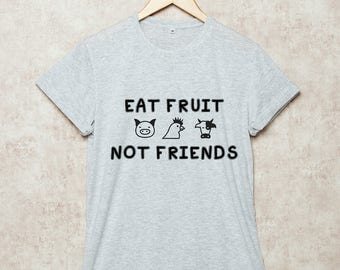 Eat Fruit Not Friends Shirt Vegan T Shirts Cute Funny T-Shirt Slogan Gift Grey White Black Size S , M , L , XL , 2XL , 3XL