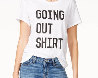 GOING OUT SHIRT Summer Ladies Tee