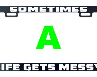 Sometimes life gets messy license plate frame tag holder decal sticker
