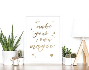 Make Your Own Magic - Rose Gold Foil Print - Home Decor - Gift Idea