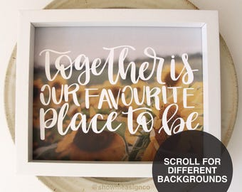 Love Quote Print | Together Is Our Favourite Place To Be | Gifts for Her | Wedding Gifts | Bridal Gifts | Typography Print | gifts for him