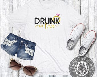 Drunk In Love T-shirt,  T-shirt,Womens T-shirt,Womens Gift,Printed T-shirts,Shirts with Quotes, Womens Graphic Tees,Ladies Shirt,Tshirts