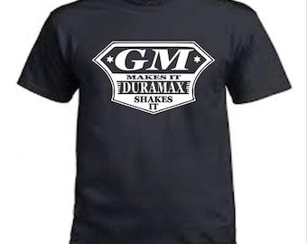 GM Duramax Tshirts // Truck Shirts // GM Makes it Duramax Shakes it // Diesel Truck Tshirts // Chevy Truck Shirts // Chevrolet Truck Tshirt