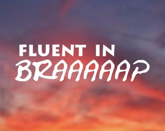 Fluent in Braaap, motocross, dirt bike,  moto sports, extreme sports, white vinyl, decal, sticker for car, computer, and more