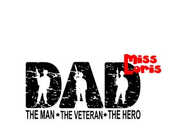 Dad the man the veteran  the hero   SVG Cut file  Cricut explore file t shirt decal Army  military