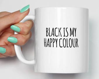 Black Is My Happy Colour Mug | Gifts For Him | Novelty Mugs | Funny Gifts | Gift For Her | Cool Mugs
