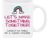 Custom mug - tell me what you want!