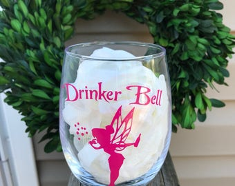 Drinker Bell Wine Glass , Tinker Bell Lover Gift , Gift For Wine Drinkers , Funny Wine Gift For Women , 21st Bday Gift , Unique Gift Ideas