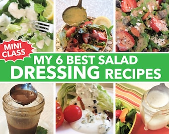 My 6 Best Ever Salad Dressings Mini Class with BONUS recipe, Tips and Tricks downloadable PDF or JPEG Eating Cleaner files