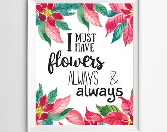 I must have flowers always and always floral decor women quote girl print women art floral printable floral prints floral printables